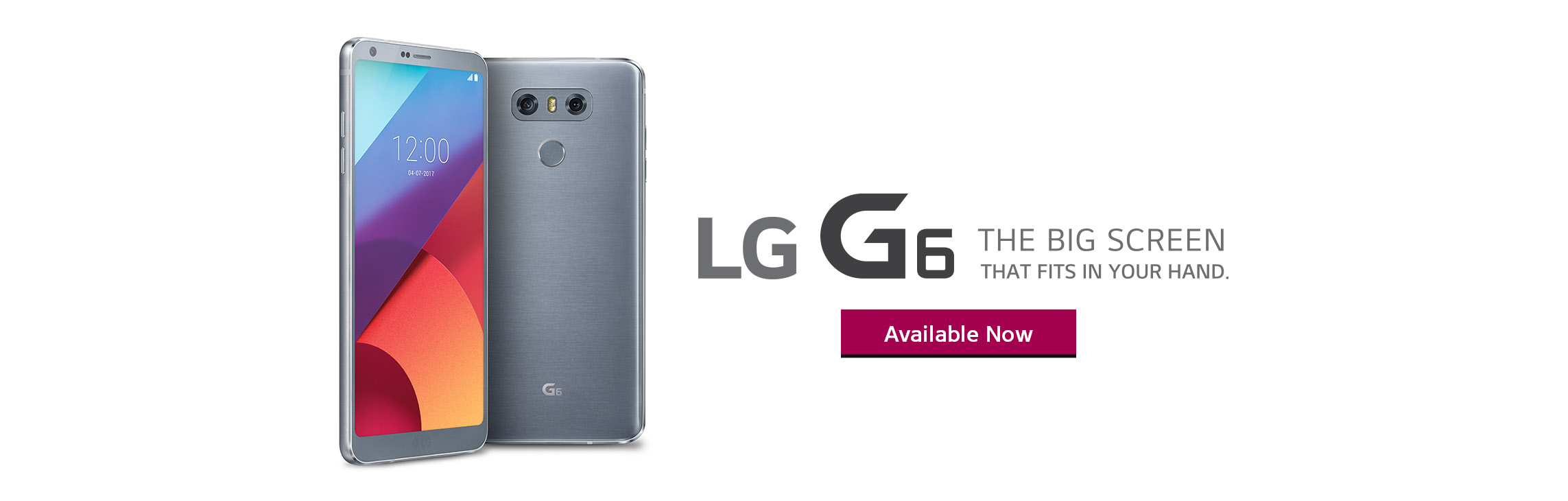 LG G6 - The big screen that fits in your hand. Available Now!