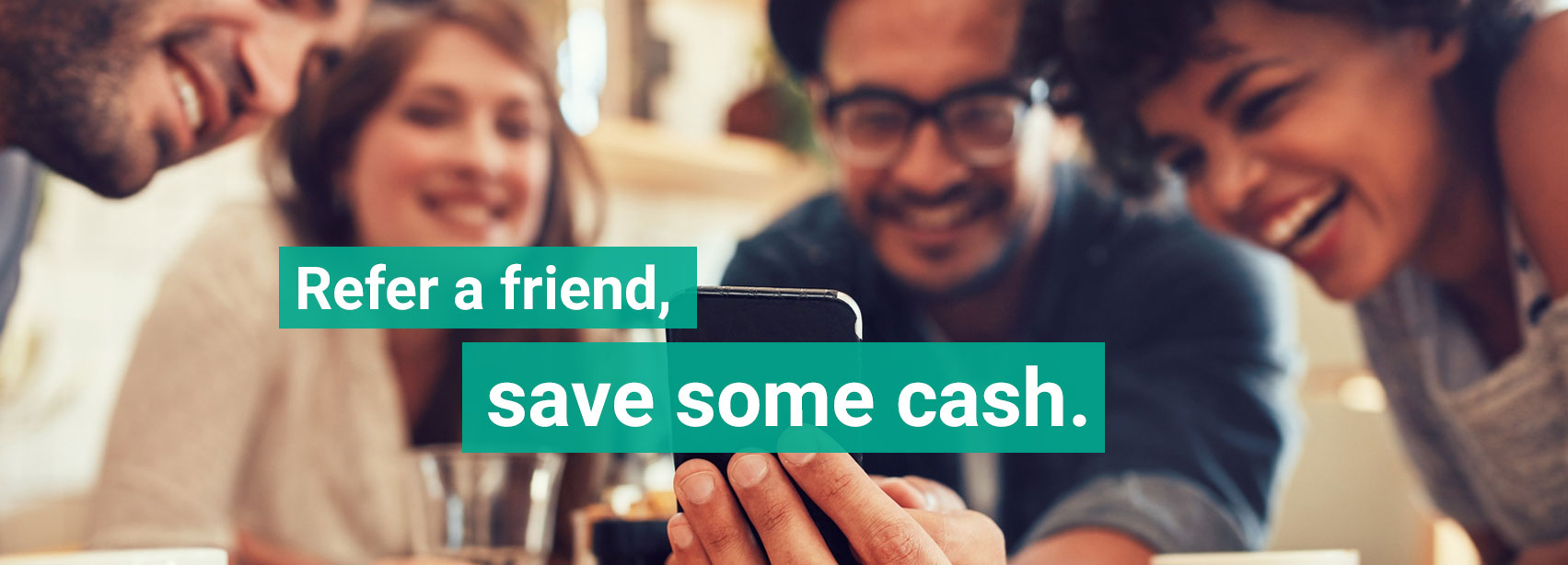 Refer a friend and save some cash