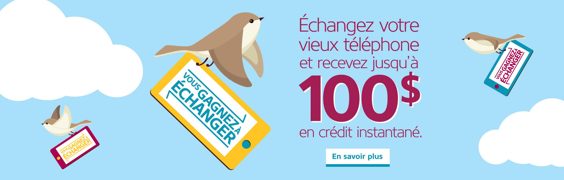 Échangez votre vieux  téléphone et recevez  jusqu'à 100 $ en crédit instantané.