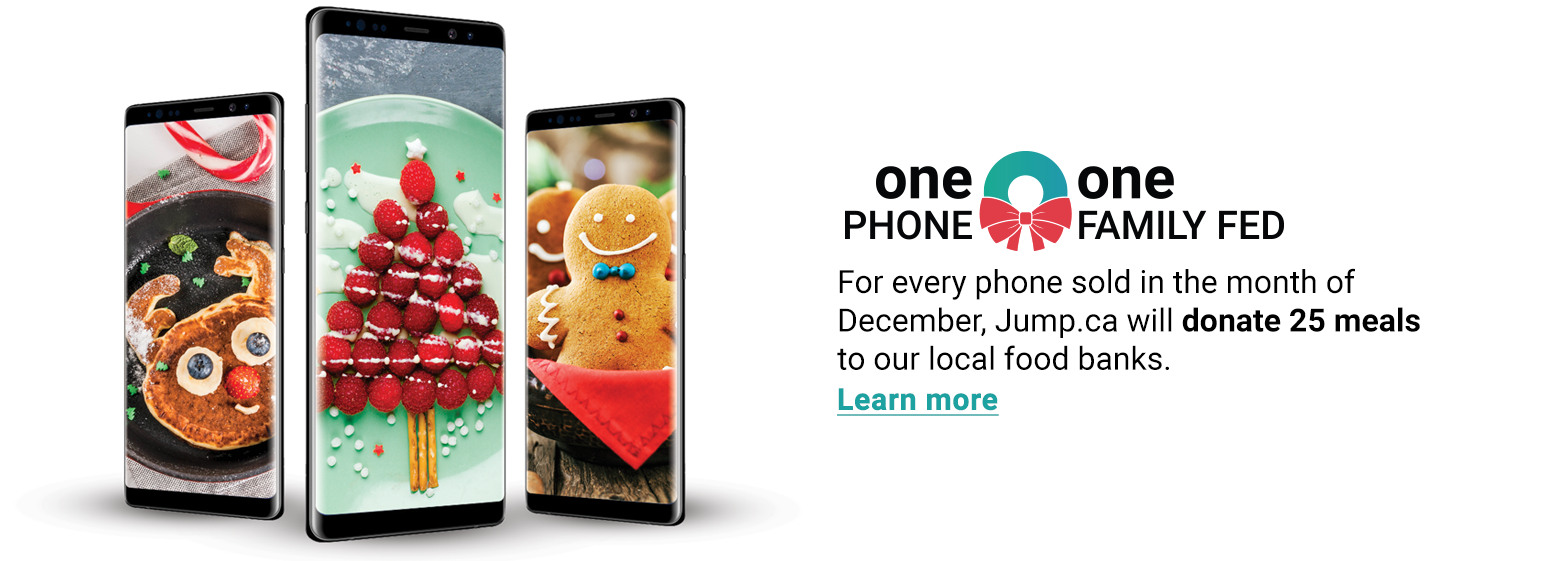 For every phone sold in the month of December, Jump.ca will donate 25 meals to our local food banks.